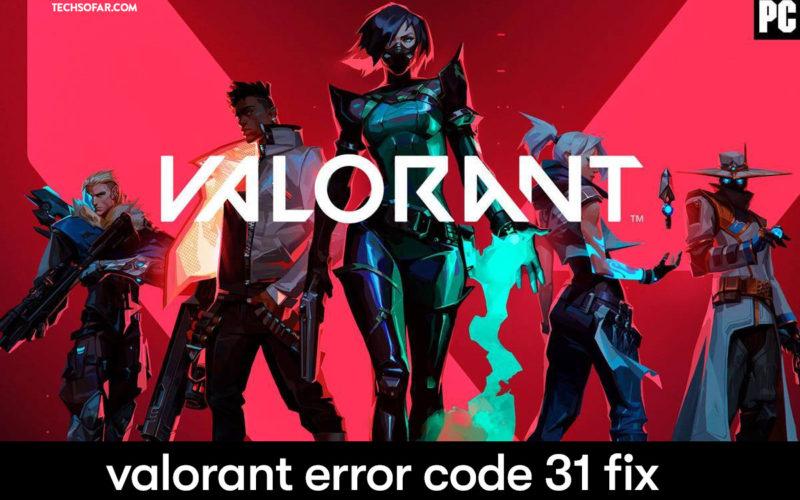 valorant error code 31 fix guide